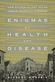 Alfredo Morabia - Enigmas of Health and Disease - How Epidemiology Helps Unravel Scientific Mysteries.