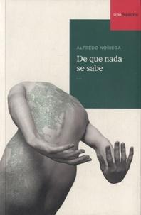 Alfredo Noriega - De que nada se sabe.
