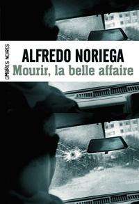 Alfredo Noriega - Mourir, la belle affaire !.