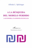 Alfredo Spilzinger - A la busqueda del modelo perdido - La economia, une sinfonia inconclusa.