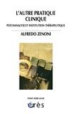 Alfredo Zenoni - L'autre pratique clinique - Psychanalyse et institution thérapeutique.