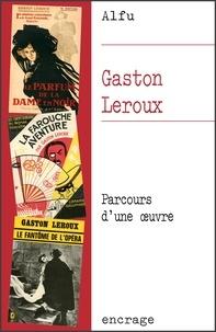 Alfu - Gaston Leroux - Parcours d'une oeuvre.