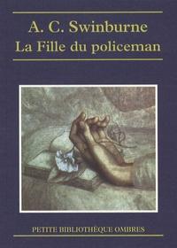Algernon Charles Swinburne et Georges Lafourcade - La Fille du policeman.