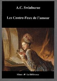 Algernon Charles Swinburne - Les contre-feux de l'amour.