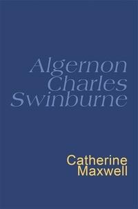 Algernon Charles Swinburne et Catherine Maxwell - Swinburne: Everyman's Poetry - Everyman's Poetry.