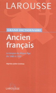 Algirdas Julien Greimas - Grand dictionnaire Ancien français - La langue du Moyen Age de 1080 à 1350.