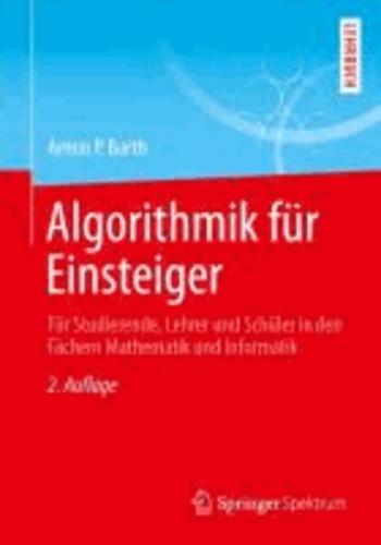 Algorithmik für Einsteiger - Für Studierende, Lehrer und Schüler in den Fächern Mathematik und Informatik.