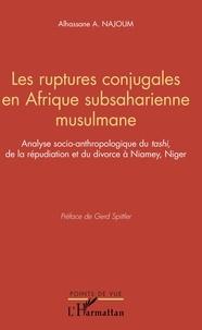 """Alhassane A. Najoum - Les ruptures conjugales en Afrique subsaharienne musulmane - Analyse socio-anthopologique du """"tashi"""" de la répudiation et du divorce à Niamey, Niger."""
