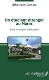 Alhassane Camara - Un étudiant étranger au Maroc - Entre instruction et éducation.