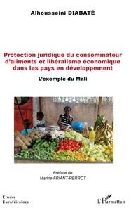 Alhousseini Diabaté - Protection juridique du consommateur d'aliments et libéralisme économique dans les pays en développement - L'exemple du Mali.