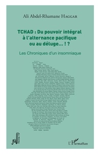 Ali Abdel-Rhamane Haggar - Du pouvoir intégral à l'alternance pacifique ou au déluge... !? - Les chroniques d'un insomniaque.