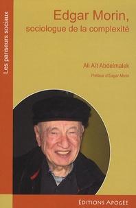 Ali Aït Abdelmalek - Edgar Morin, sociologue de la complexité.