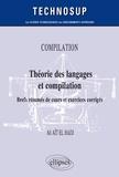 Ali Aït El Hadj - Compilation. Théorie des langages et compilation - Brefs résumés de cours et exercices corrigés.