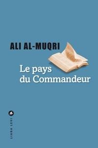 Le pays du Commandeur - Ali Al-Muqri |