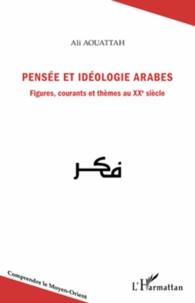 Ali Aouattah - Pensée et idéologie arabes - Figures, courants et thèmes au XXe siècle.