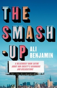 Ali Benjamin - The Smash-Up - a delicious satire from a breakout voice in literary fiction.