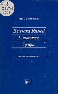 Ali Benmakhlouf - Bertrand Russell, l'atomisme logique.