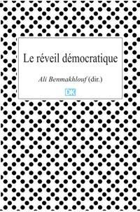 Ali Benmakhlouf (dir.) - Le réveil démocratique (Essais) - Le cas tunisien du printemps arabe.