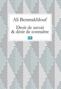 Ali Benmakhlouf - Droit de savoir et désir de connaître (Essais).