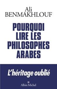 Ali Benmakhlouf - Pourquoi lire les philosophes arabes.