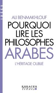 Ali Benmakhlouf - Pourquoi lire les philosophes arabes - L'héritage oublié.