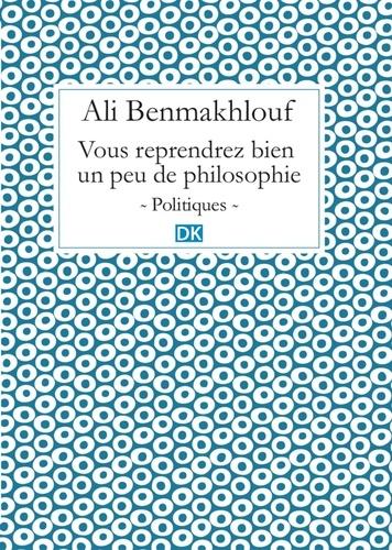Ali Benmakhlouf - Vous reprendrez bien un peu de philosophie (Essais).
