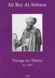 Ali Bey Al Abassi - Voyage au Maroc en 1803.