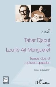 Ali Chibani - Tahar Djaout et Lounis Aït Menguellet - Temps clos et ruptures spatiales.