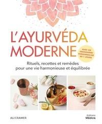 Ali Cramer - L'ayurvéda moderne - Rituels, recettes et remèdes pour une vie harmonieuse et équilibrée.