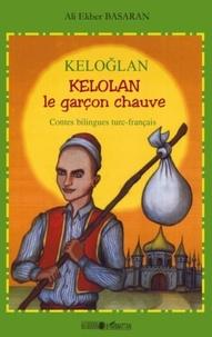 Ali-Ekber Basaran et Emil Balic - Kelolan, le garçon chauve - Contes populaires de Turquie, Bilingue turc-français.
