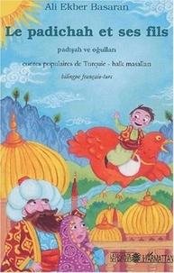 Ali-Ekber Basaran - Le padichah et ses fils - Contes populaires de Turquie, édition bilingue français-turc.