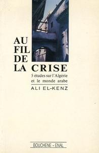 Ali El Kenz - Au fil de la Crise - 5 études sur l'Algérie et le monde arabe.