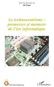 Ali Ergur - Le technocentrisme : promesses et menaces de l'ère informatique.