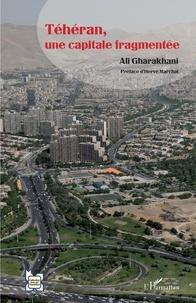 Ali Gharakhani - Téhéran, une capitale fragmentée.