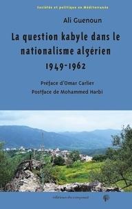 """Ali Guenoun - La question kabyle dans le nationalisme algérien 1949-1962 - Comment la crise de 1949 est devenue la crise """"berbériste""""."""