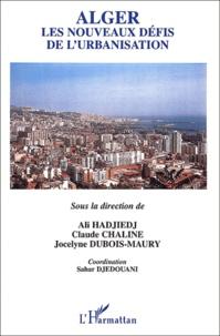 Ali Hadjiedj et Claude Chaline - Alger, les nouveaux défis de l'urbanisation.
