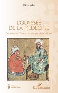 Ali Hamdan - L'odyssée de la médecine - Des rives de l'Orient aux rivages de l'Occident.
