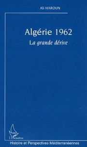 Ali Haroun - Algérie 1962 - La grande dérive.