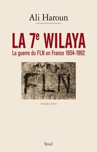 Ali Haroun - La 7e wilaya - La guerre du FLN en France (1954-1962).