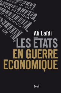 Ali Laïdi - Les Etats en guerre économique.