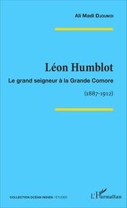 Léon Humblot - Le grand seigneur à la Grande Comore (1887-1912).pdf