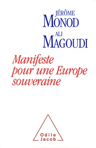 Ali Magoudi et Jérôme Monod - Manifeste pour une Europe souveraine ou Comment les nations européennes retrouveront ensemble leur liberté.