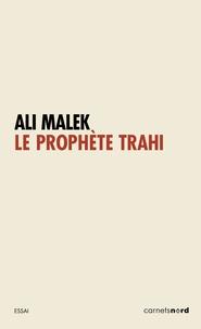 Ali Malek - Le prophète trahi.