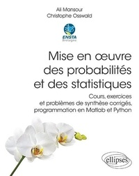 Ali Mansour et Christophe Osswald - Mise en oeuvre des probabilités et des statistiques - Cours, exercices et problèmes de synthèse corrigés, programmation en Matlab et Python.