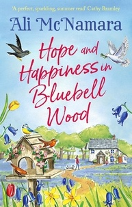 Ali McNamara - Hope and Happiness in Bluebell Wood - the most uplifting and joyful read of the summer.