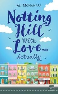 Ali McNamara - Notting Hill With Love... Actually.