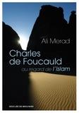 Ali Mérad - Charles de Foucauld au regard de l'Islam.