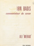 Ali Mérad et Nicoara Beldiceanu - Ibn Bādīs, commentateur du Coran.