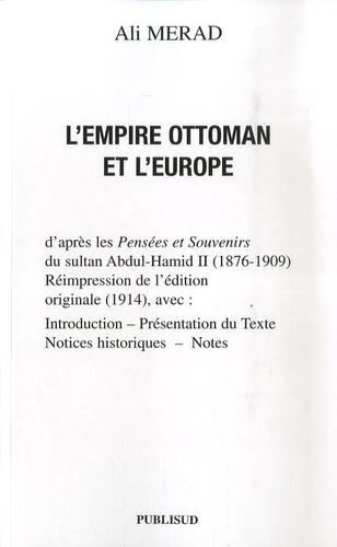 Ali Mérad - L'Empire Ottoman et l'Europe - d'après les Pensées et Souvenirs du sultan Abdul-Hamid II (1876-1909).
