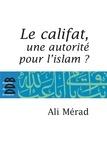 Ali Merad - Le Califat - Une autorité pour l'Islam?.